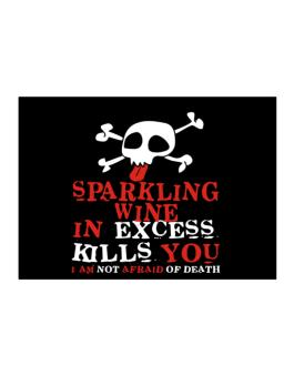 Sparkling Wine In Excess Kills You - I Am Not Afraid Of Death Sticker