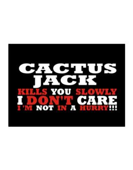 Cactus Jack Kills You Slowly - I Dont Care, Im Not In A Hurry! Sticker