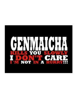 Genmaicha Kills You Slowly - I Dont Care, Im Not In A Hurry! Sticker