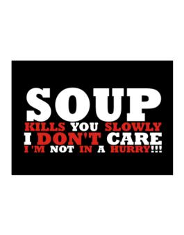 Soup Kills You Slowly - I Dont Care, Im Not In A Hurry! Sticker