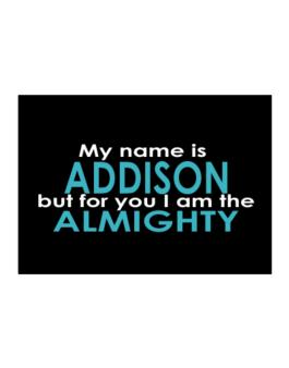 My Name Is Addison But For You I Am The Almighty Sticker