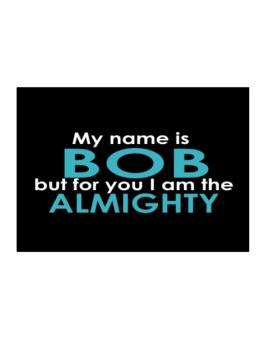 My Name Is Bob But For You I Am The Almighty Sticker