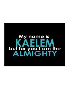 My Name Is Kaelem But For You I Am The Almighty Sticker