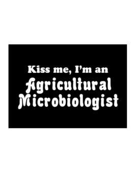 Kiss Me, I Am An Agricultural Microbiologist Sticker