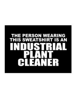 The Person Wearing This Sweatshirt Is An Industrial Plant Cleaner Sticker