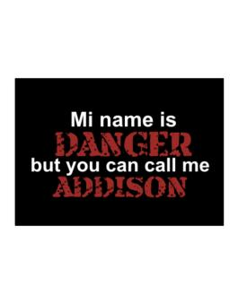 My Name Is Danger But You Can Call Me Addison Sticker