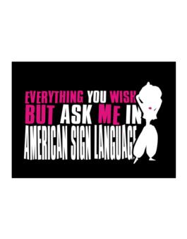Anything You Want, But Ask Me In American Sign Language Sticker