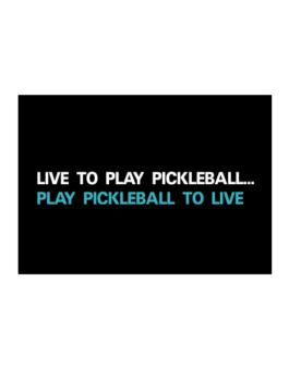 Live To Play Pickleball , Play Pickleball To Live Sticker