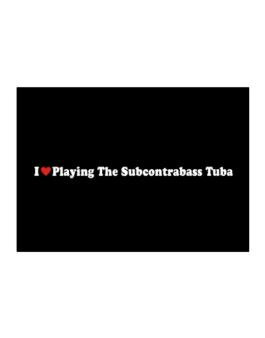 I Love Playing The Subcontrabass Tuba Players Sticker