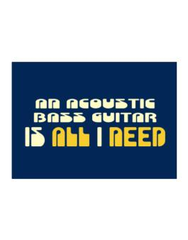 A Acoustic Bass Guitar Is All I Need Sticker