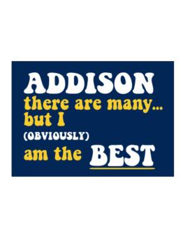 Addison There Are Many... But I (obviously) Am The Best Sticker