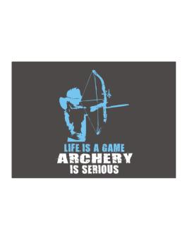 Life Is A Game, Archery Is Serious Sticker