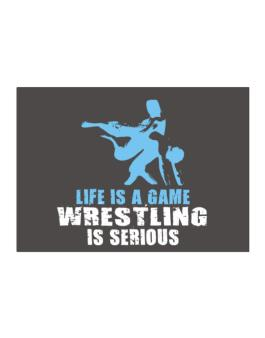 Life Is A Game, Wrestling Is Serious Sticker