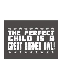 The Perfect Child Is A Great Horned Owl Sticker