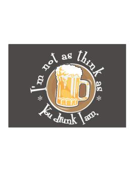 Im Not As Think As You Drunk I Am. Sticker