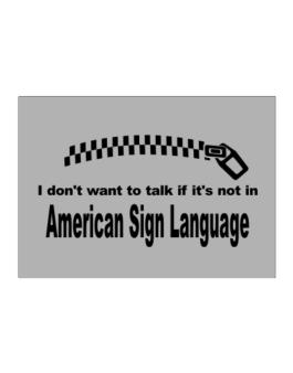 I Dont Want To Talk If It Is Not In American Sign Language Sticker