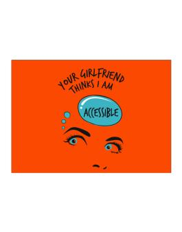 Your Girlfriend Thinks I Am Accessible Sticker