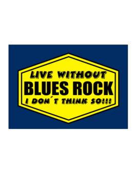 Live Without Blues Rock , I Dont Think So ! Sticker