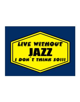 Live Without Jazz , I Dont Think So ! Sticker