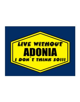 Live Without Adonia , I Dont Think So ! Sticker