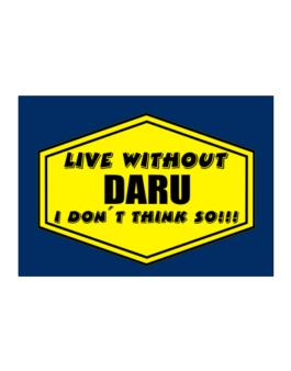 Live Without Daru , I Dont Think So ! Sticker