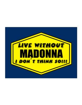 Live Without Madonna , I Dont Think So ! Sticker