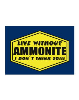 Live Without Ammonite , I Dont Think So ! Sticker