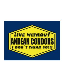 Live Without Andean Condors , I Dont Think So ! Sticker