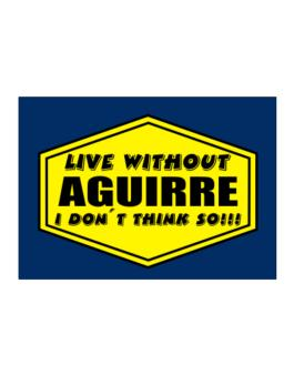 Live Without Aguirre , I Dont Think So ! Sticker