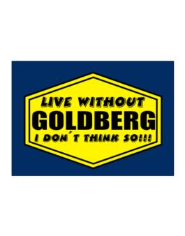 Live Without Goldberg , I Dont Think So ! Sticker
