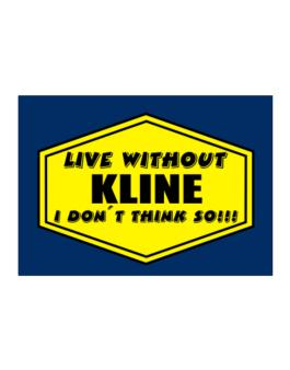 Live Without Kline , I Dont Think So ! Sticker