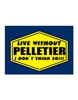 Live Without Pelletier , I Dont Think So ! Sticker
