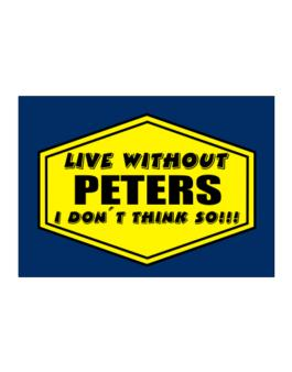 Live Without Peters , I Dont Think So ! Sticker