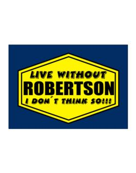 Live Without Robertson , I Dont Think So ! Sticker