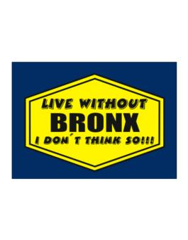 Live Without Bronx , I Dont Think So ! Sticker