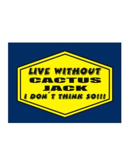 Live Without Cactus Jack , I Dont Think So ! Sticker