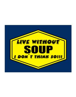 Live Without Soup , I Dont Think So ! Sticker
