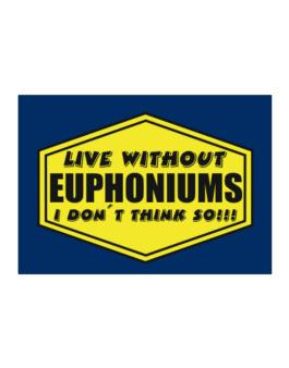 Live Without Euphoniums , I Dont Think So ! Sticker