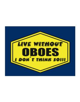 Live Without Oboes , I Dont Think So ! Sticker