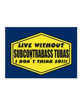 Live Without Subcontrabass Tubas , I Dont Think So ! Sticker
