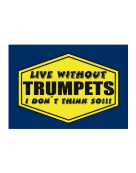 Live Without Trumpets , I Dont Think So ! Sticker
