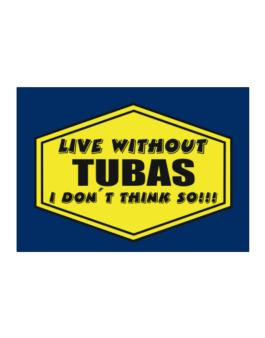 Live Without Tubas , I Dont Think So ! Sticker