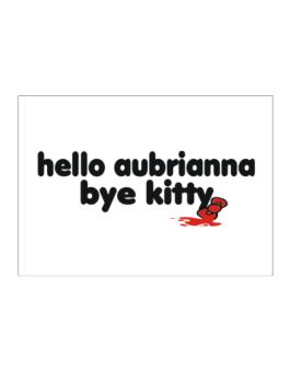 Hello Aubrianna Bye Kitty Sticker