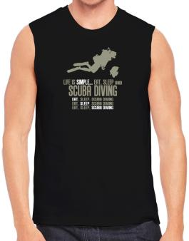 Life Is Simple... Eat, Sleep And Scuba Diving Sleeveless
