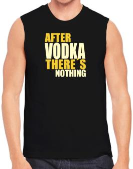 After Vodka Theres Nothing Sleeveless