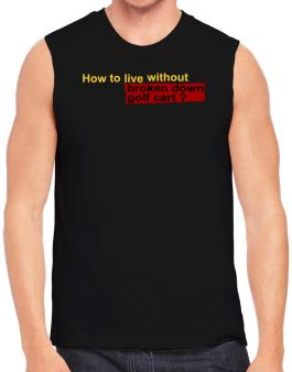 How To Live Without Broken Down Golf Cart  ? Sleeveless