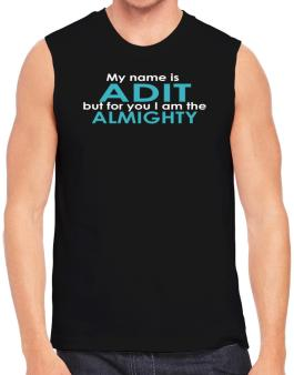 My Name Is Adit But For You I Am The Almighty Sleeveless