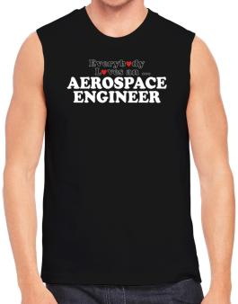 Everybody Loves An Aerospace Engineer Sleeveless