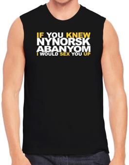 If You Knew Abanyom I Would Sex You Up Sleeveless