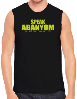 Speak Abanyom, Or Get The Fxxk Out ! Sleeveless